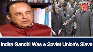 """Indira Gandhi Was a Soviet Union's Slave, Carried Out Blue Star on Their Idea"" - Swamy"