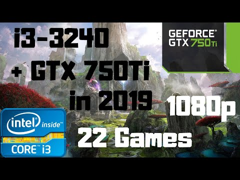 i3-3240-+-gtx-750ti-in-2019-with-22-games-|-8gb-ram-ddr3-|1080p-gameplay-benchmark