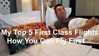 My top 5 first class flights - how you can fly first class!