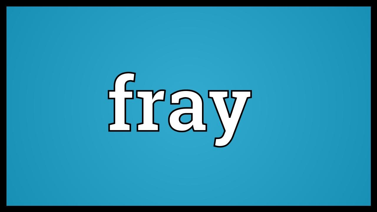 Fray Meaning