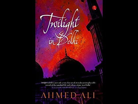 Twilight In Delhi Critical Analysis Of Themes (Part 1) By Ahmed Ali