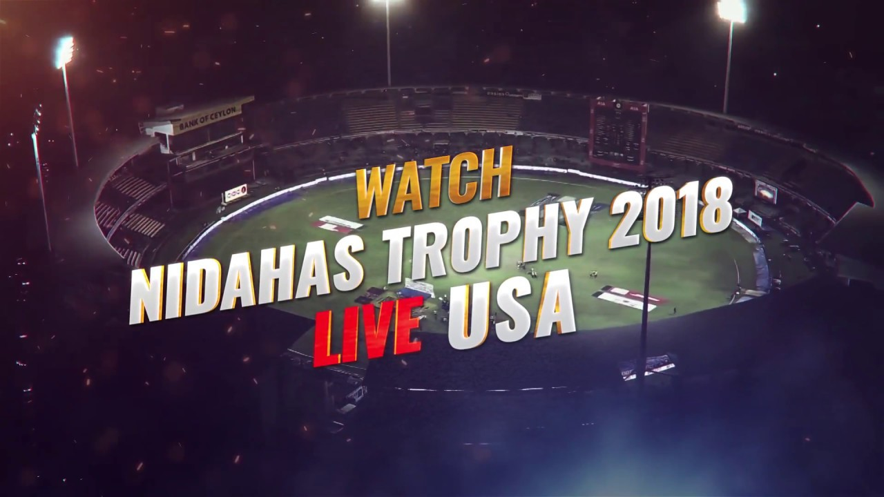 Watch Nidahas Trophy 2018 Live in USA Exclusively on YuppTV