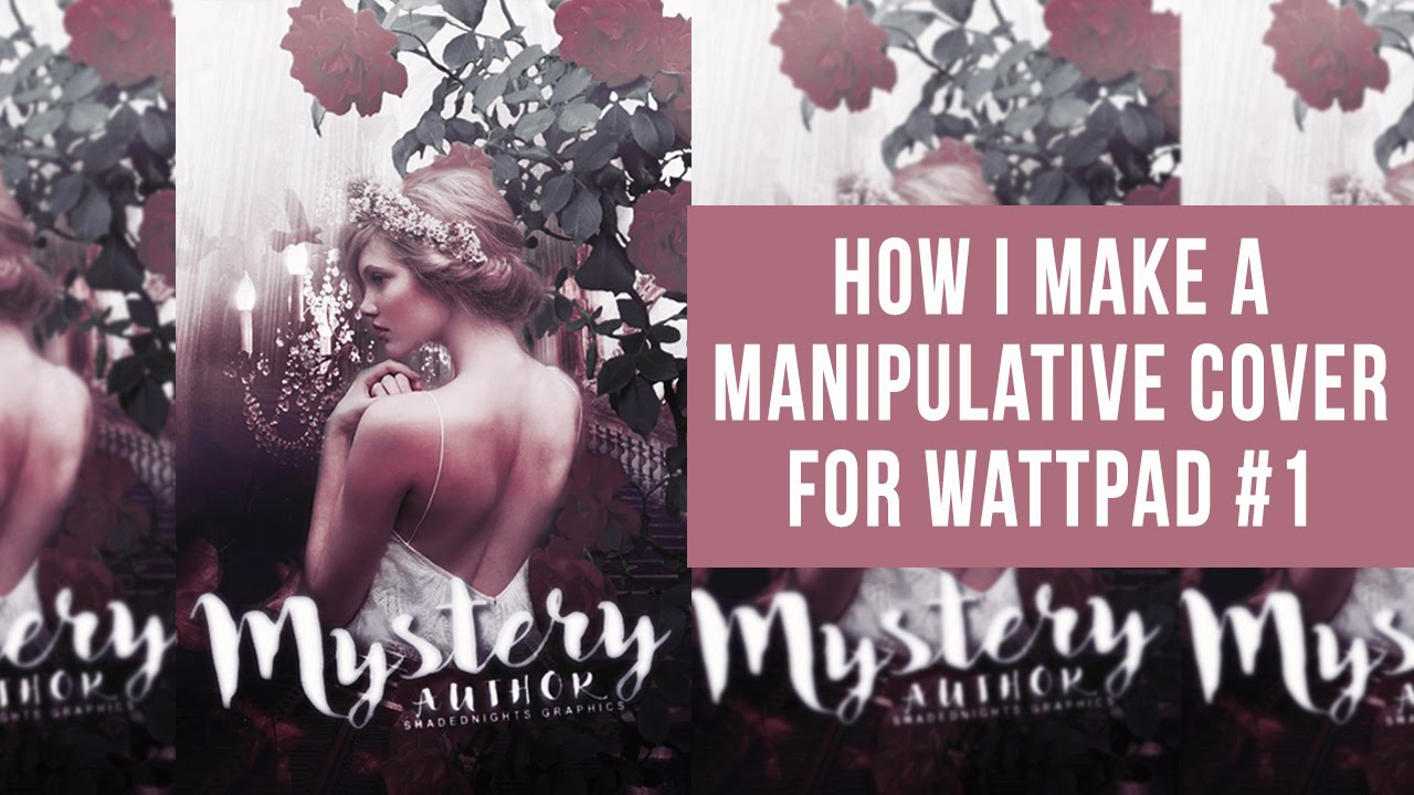 How To Make A Book Cover On Wattpad : How i make a manipulative cover for wattpad youtube