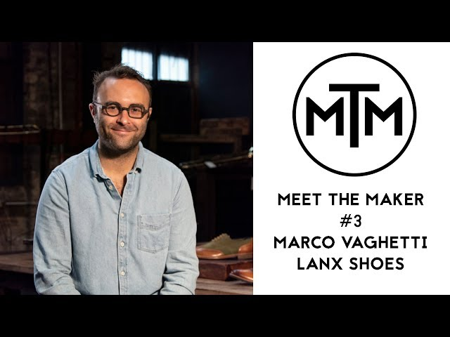 Meet The Maker #3 - Marco Vaghetti from Lanx Shoes