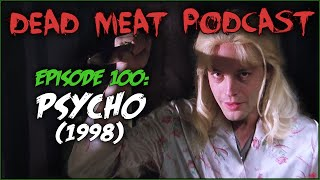Psycho (1998) (Dead Meat Podcast #100)