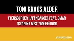 Toni Kroos Alder - Flensburger Hafensänger feat. Omar (Kenning West WM Edition) WM Song 2018