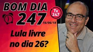 Baixar Bom dia 247 (16/6/18) – Lula livre no dia 26?