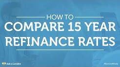 How to Compare 15 Year Refinance Rates | Ask a Lender