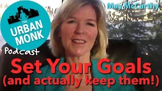 The Urban Monk – Set Your Goals (And Actually Keep Them!) with Guest May McCarthy