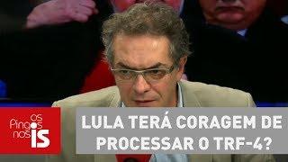 Lula não terá coragem de processar os desembargadores do TRF-4 (Tri...