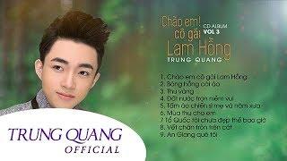 Album Vol 3 – Trung Quang | Chào Em Cô Gái Lam Hồng