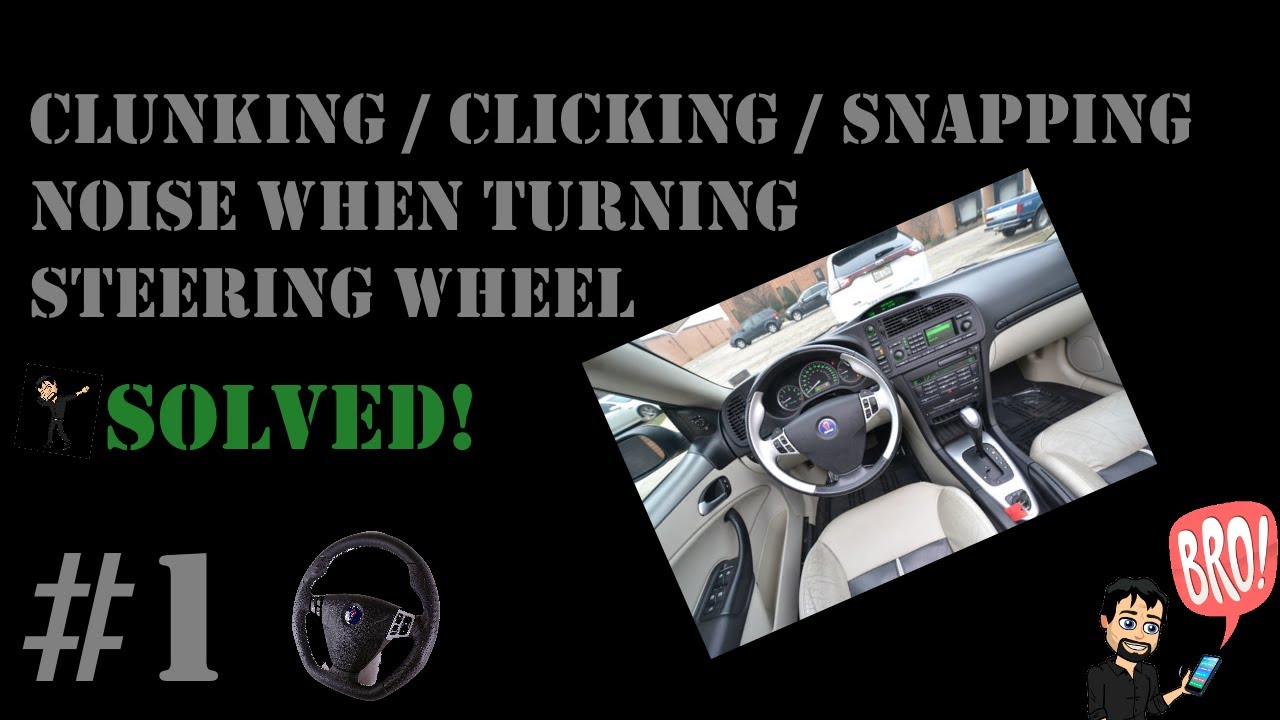 CLUNKING / CLICKING / SNAPPING noise when turning Steering wheel **SOLVED**
