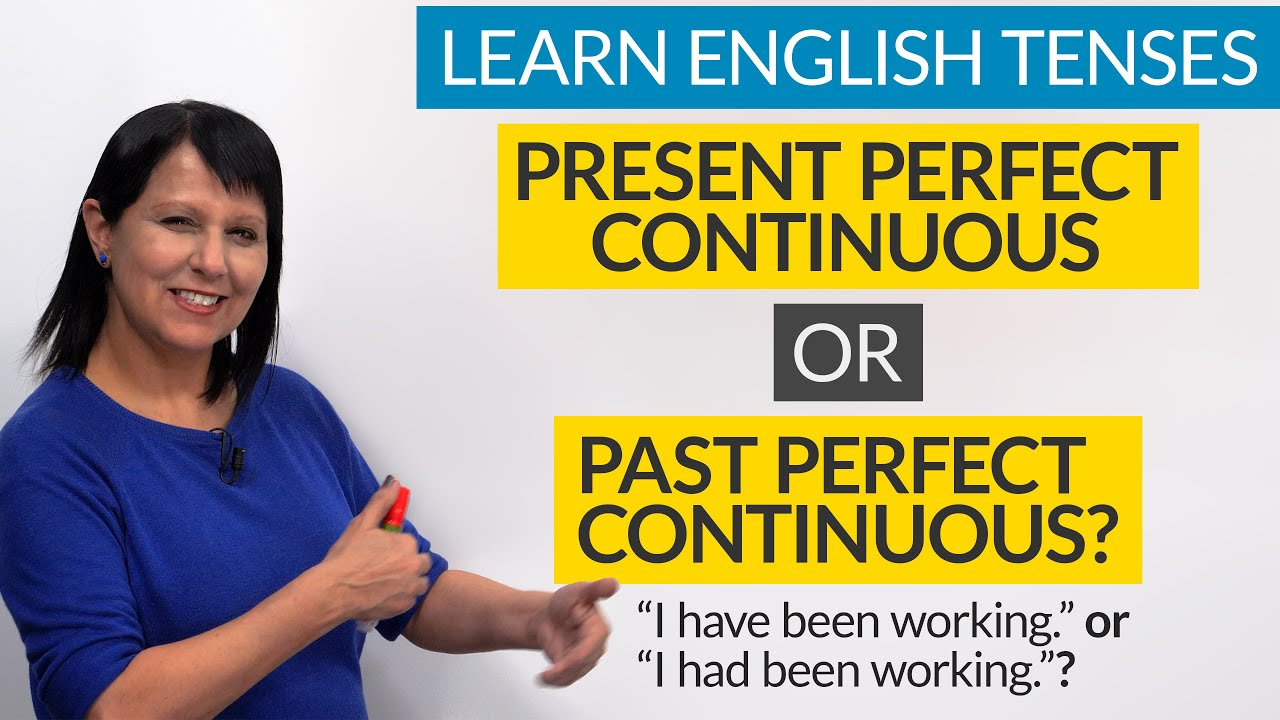 Learn English Tenses: PRESENT PERFECT CONTINUOUS or PAST PERFECT CONTINUOUS?