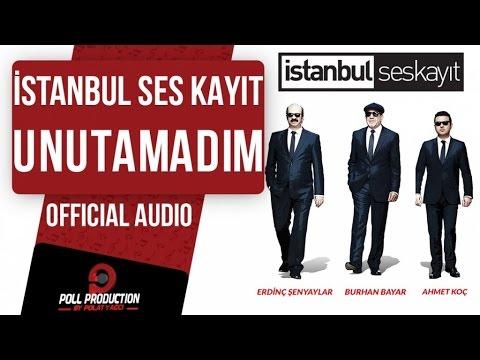 İstanbul Ses Kayıt - Unutamadım ( Official Audio )