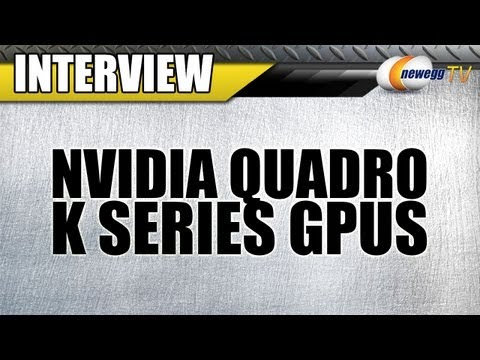 Newegg TV: NVIDIA® Quadro® K Series Workstation Video Cards Interview