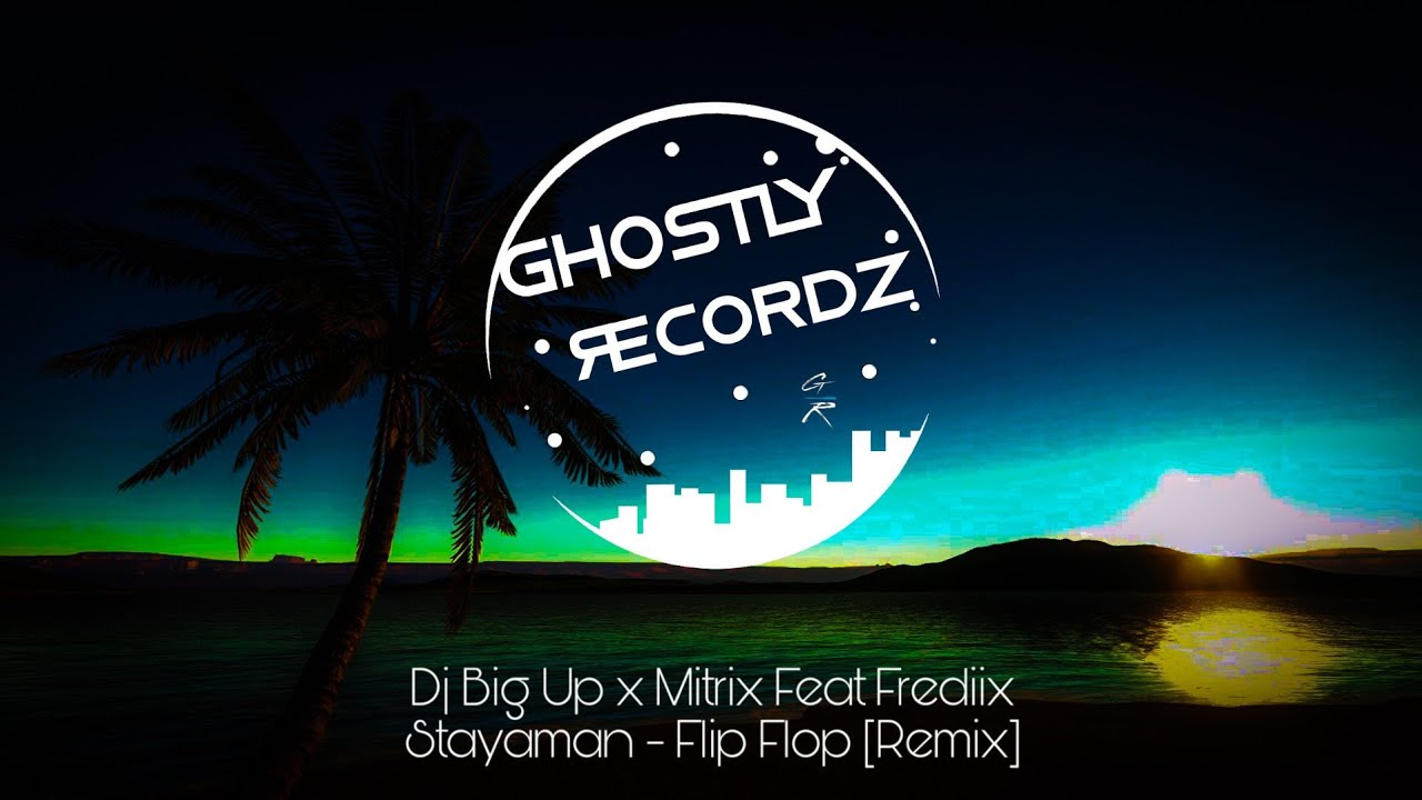 Dj Big Up x Mitrix Feat Frediix Stayaman - Flip Flop [Remix]