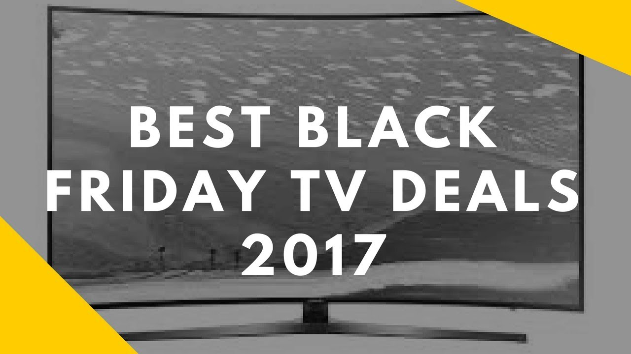best black friday tv deals best black friday 4k tv deals of 2017 youtube. Black Bedroom Furniture Sets. Home Design Ideas