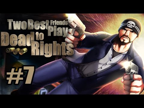 Two Best Friends Play Dead To Rights (Part 07)