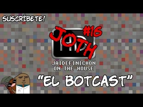 Podcast #16 (EL BOTCAST) - JOTH en Español