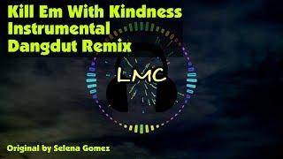 Video Kill Em With Kindness - Selena Gomez [Instrumental Dangdut Remix] download MP3, 3GP, MP4, WEBM, AVI, FLV Agustus 2018