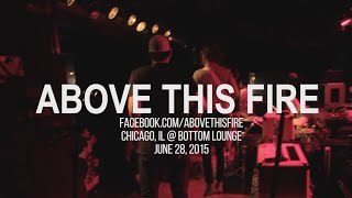 ABOVE THIS FIRE Full Set 6.28.2015 @ Bottom Lounge, Chicago IL YouTube Videos