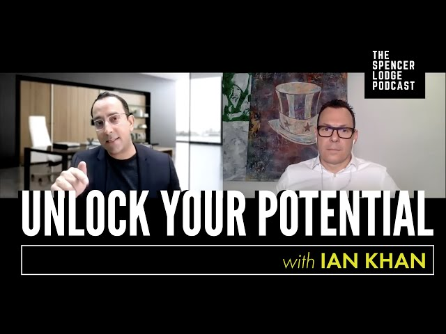 Ian Khan On How To Unlock Your Potential | The Spencer Lodge Podcast