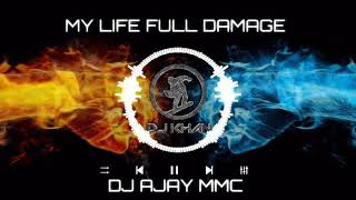 My life Full Damage DJ AJAY KUTTU MIX
