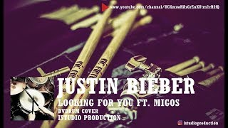 Justin Bieber - Looking For You ft. Migos (Drum Cover) by iStudio Production