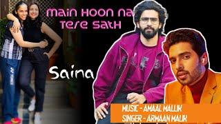 Main Hoon Na Tere Saath (Saina) Armaan Malik Mp3 Song Download