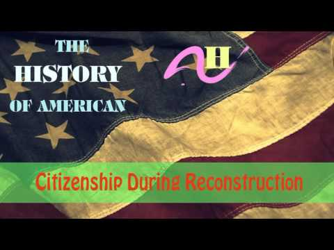 Discussion on Citizenship During Reconstruction - Citizenship in post -Civil War America