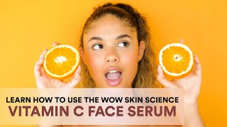 How To Use WOW Skin Science Vitamin C Face Serum