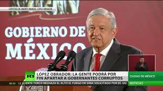 Lopez Obrador: La gente podrá por fin apartar a gobernantes corruptos