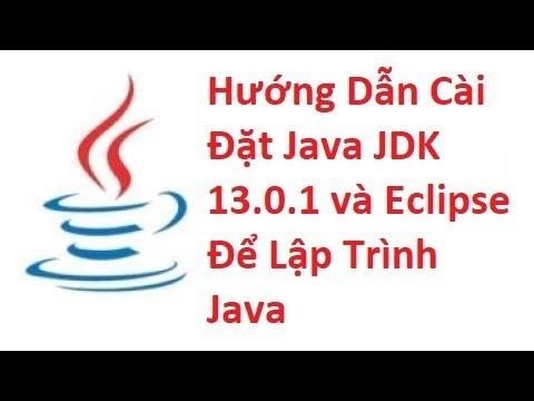 Hướng Dẫn Cài Đặt Java JDK 13.0.1 và Eclipse Để Lập Trình Java 2020
