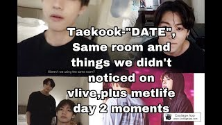 Taekook/vkook-DATE ,same room and moments in met life day 2
