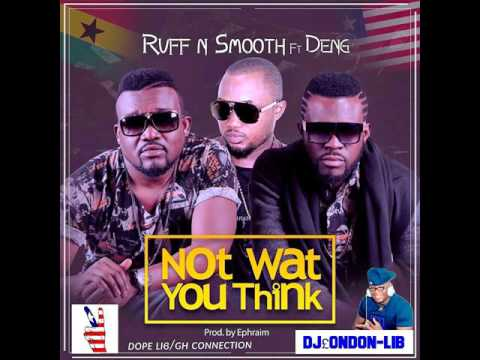 RUFF N SMOOTH FT DENG-NOT_WHAT_YOU_THINK..