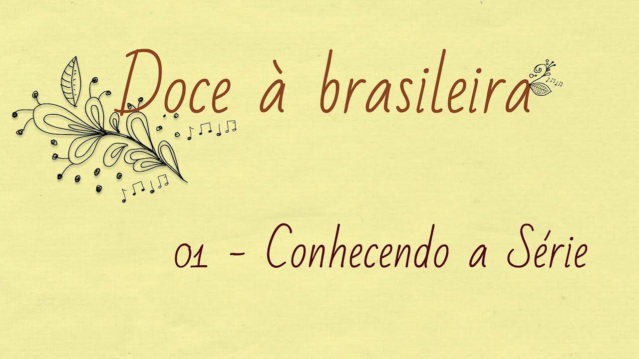 Doce à brasileira - Conhecendo a Série