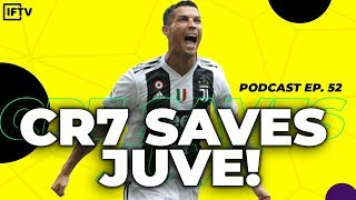 RONALDO SAVES JUVENTUS AT THE DEATH | Podcast #52