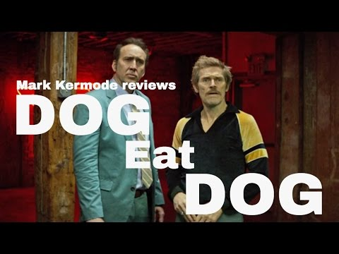 Dog Eat Dog reviewed by Mark Kermode