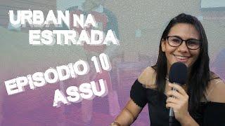 Urban na Estrada - Martinelle Dayane Assú Ep10