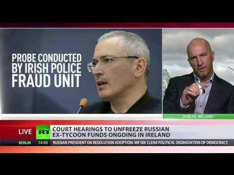 Clean Cash? Irish court hears Khodorkovsky funds case