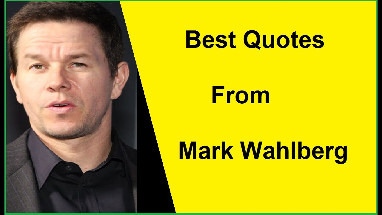 Best Quotes From Mark Wahlberg
