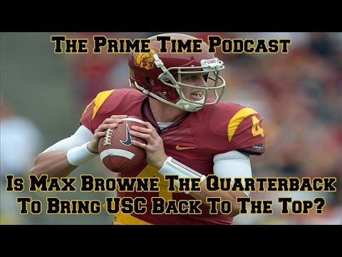 Is Max Browne The QB To Bring USC Back To The Top?