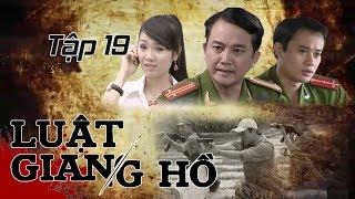 Phim Hình Sự | Luật Giang Hồ Tập 19: Thành Phố Buồn...Không Yên Tĩnh | Phim Bộ Việt Nam Hay Nhất