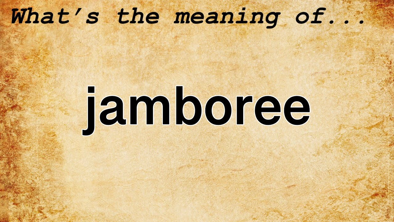 Jamboree Meaning Definition Of Jamboree Youtube