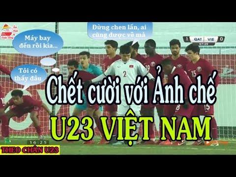 Chết cười với Ảnh chế U23 Việt Nam | Bóng đá | Ẩm thực & Cuộc sống