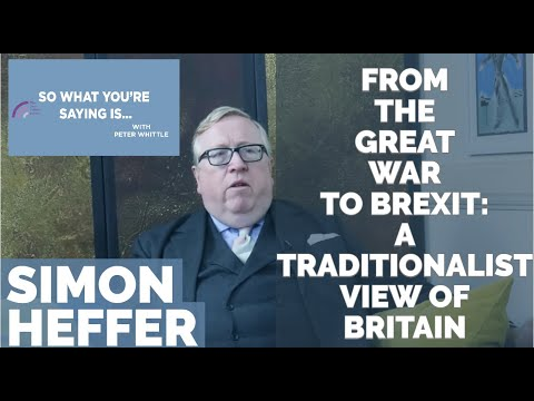 Simon Heffer: From The Great War to Brexit: A Traditionalist View of Britain