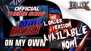 "WWE Main Event Official Theme Song 2014: ""On My Own"" (Longer Version) [iTunes] by CFO$ + lyrics"