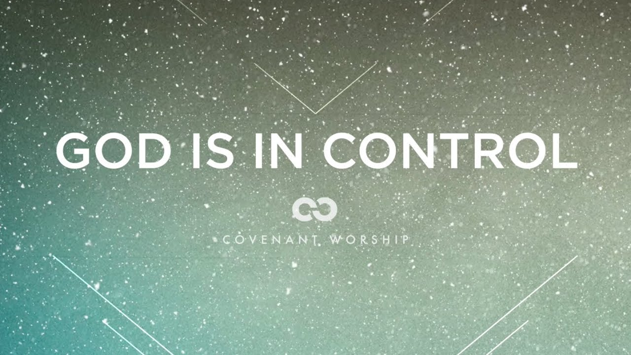 Covenant Worship - God Is In Control (Lyric Video)