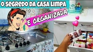 O SEGREDO DA CASA LIMPA E ORGANIZADA TODOS OS DIAS | CASA LIMPA