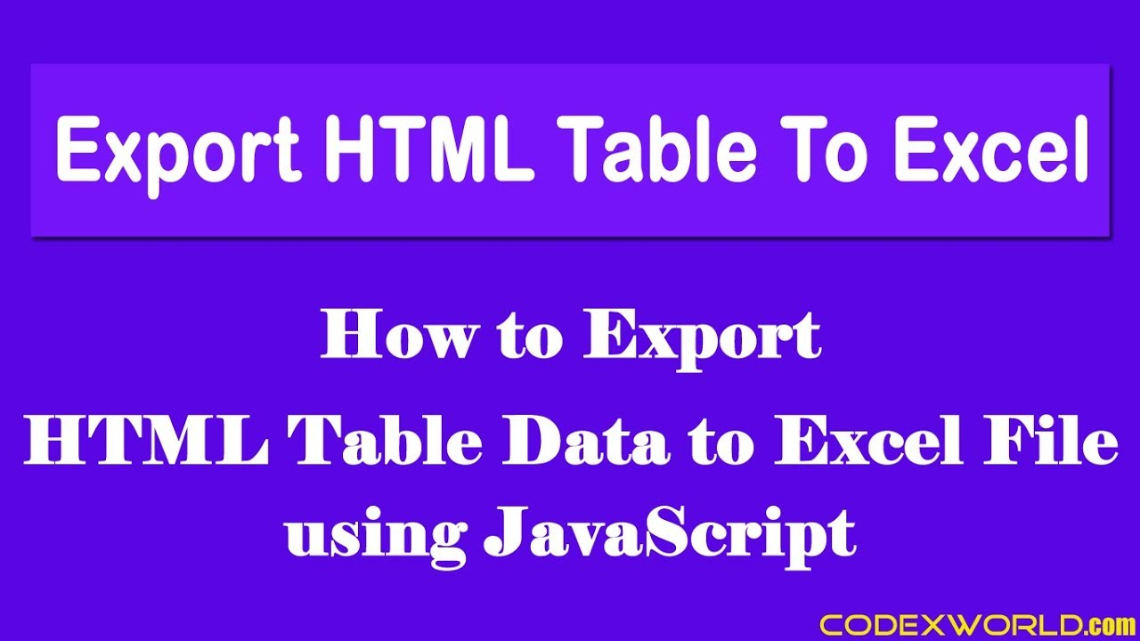 Export HTML Table Data to Excel using JavaScript - CodexWorld
